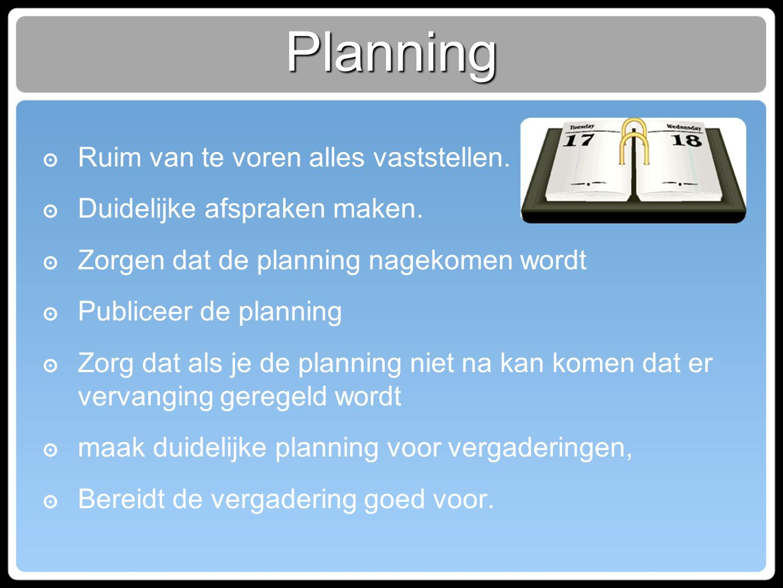 Planning ๏ Ruim van te voren alles vaststellen. ๏ Duidelijke afspraken maken.