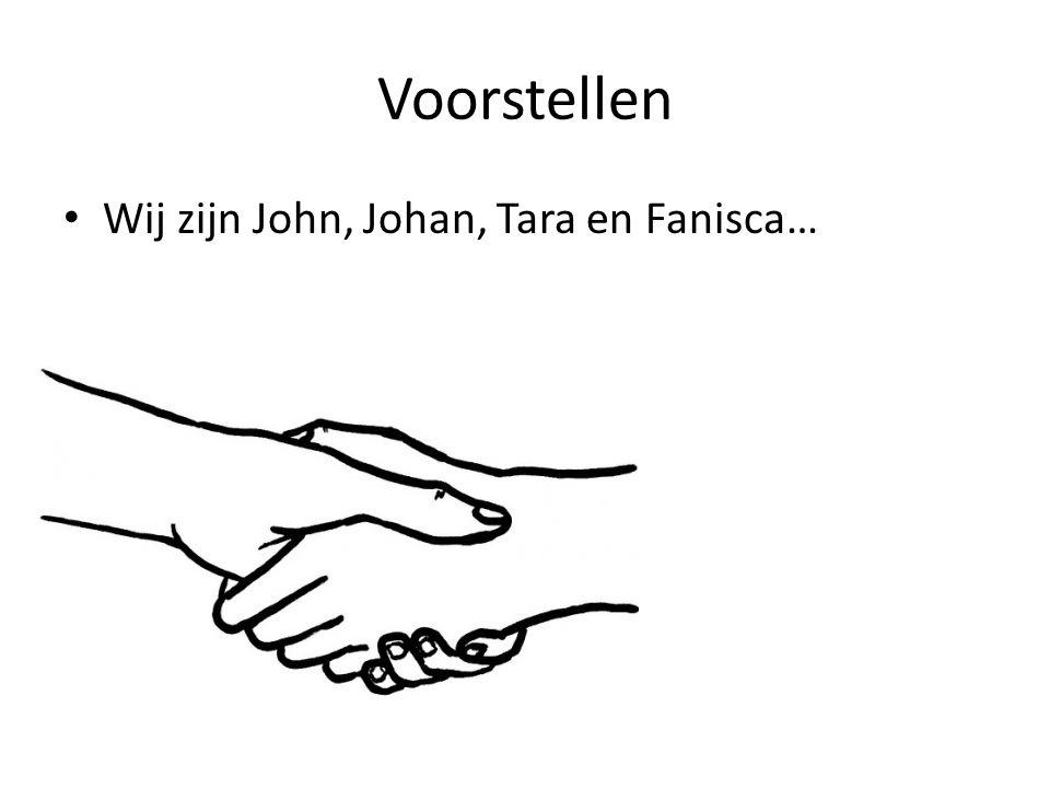 Voorstellen Wij zijn John, Johan, Tara en Fanisca…