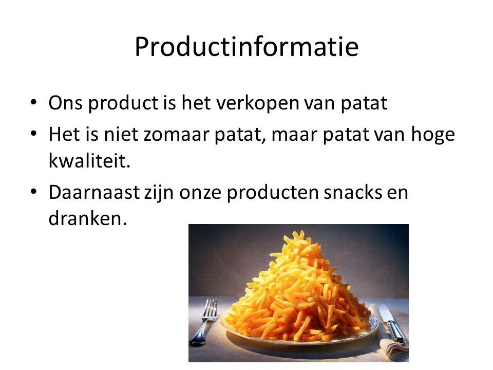Productinformatie Ons product is het verkopen van patat Het is niet zomaar patat, maar patat van hoge kwaliteit.