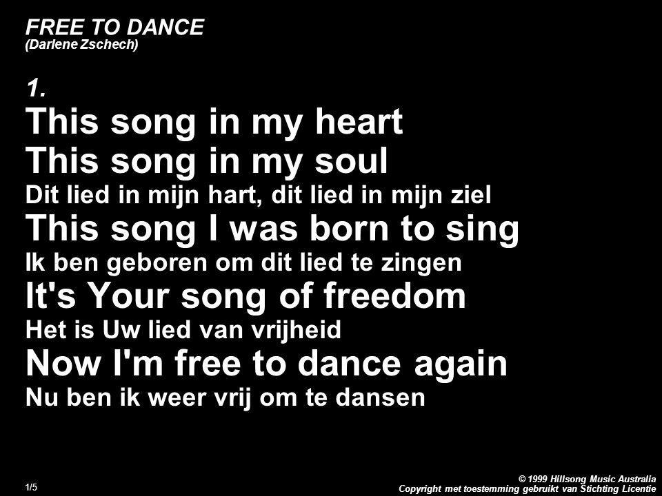 Copyright met toestemming gebruikt van Stichting Licentie © 1999 Hillsong Music Australia 1/5 FREE TO DANCE (Darlene Zschech) 1. This song in my heart