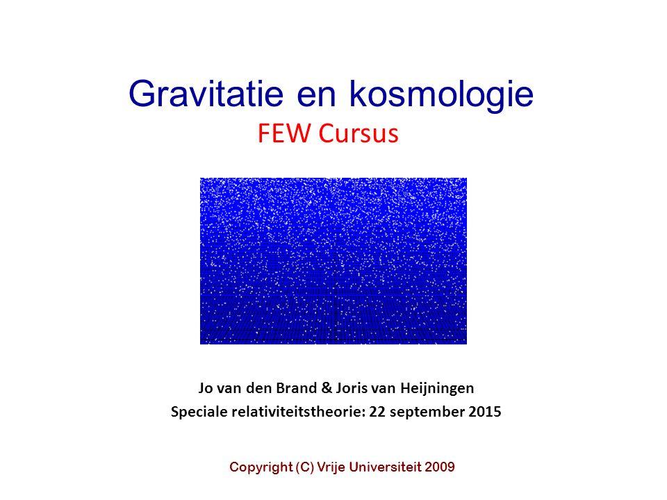 Jo van den Brand & Joris van Heijningen Speciale relativiteitstheorie: 22 september 2015 Gravitatie en kosmologie FEW Cursus Copyright (C) Vrije Universiteit 2009