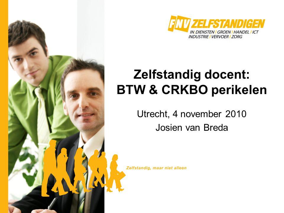 Zelfstandig docent: BTW & CRKBO perikelen Utrecht, 4 november 2010 Josien van Breda