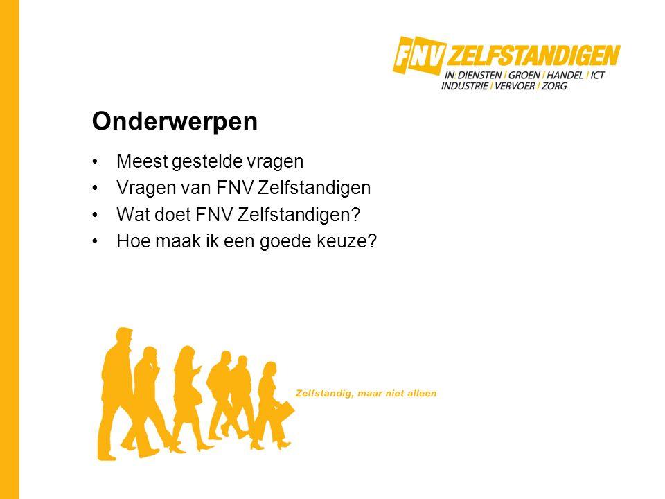 Onderwerpen Meest gestelde vragen Vragen van FNV Zelfstandigen Wat doet FNV Zelfstandigen.