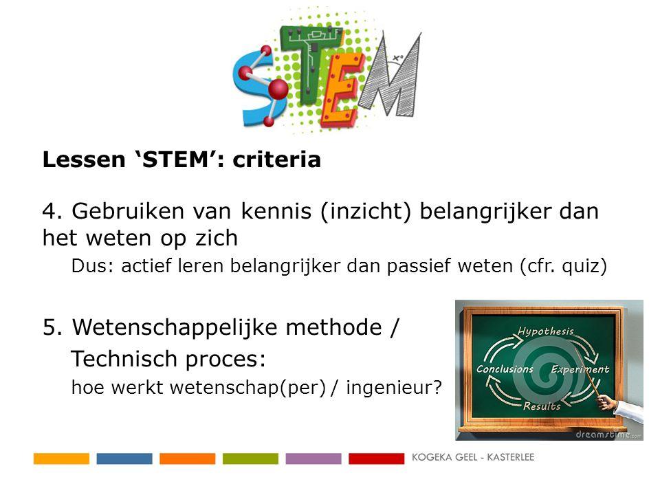 Lessen 'STEM': criteria 4. Gebruiken van kennis (inzicht) belangrijker dan het weten op zich Dus: actief leren belangrijker dan passief weten (cfr. qu