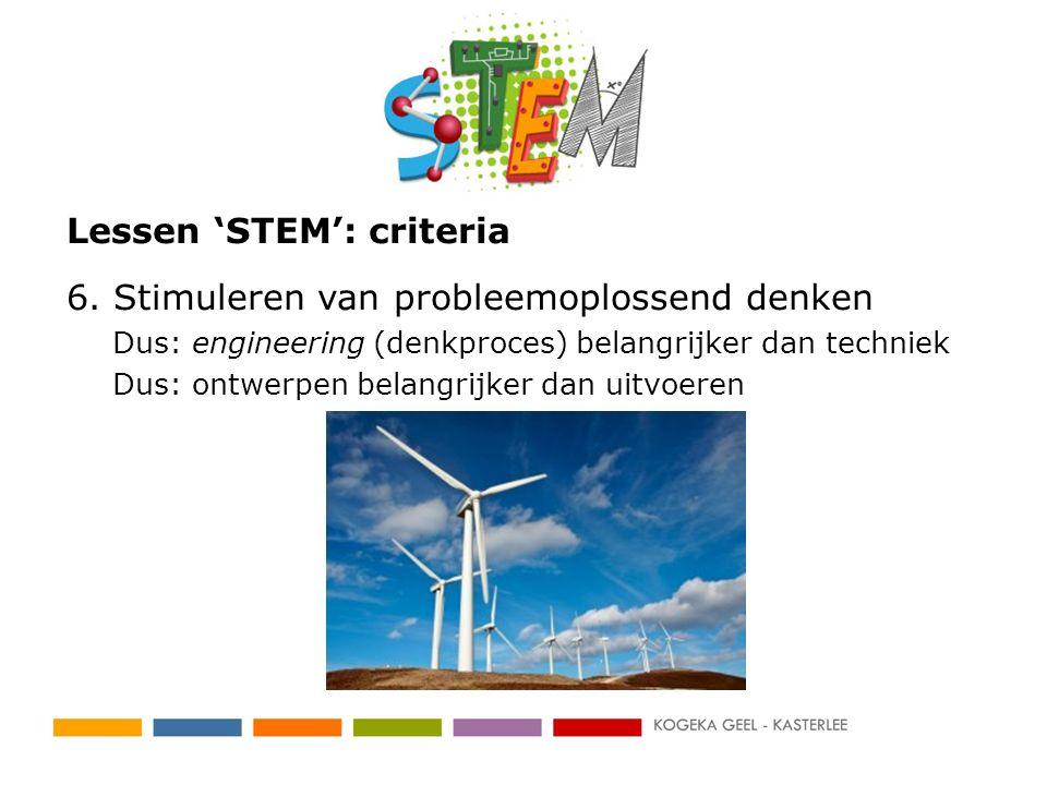 Lessen 'STEM': criteria 6. Stimuleren van probleemoplossend denken Dus: engineering (denkproces) belangrijker dan techniek Dus: ontwerpen belangrijker