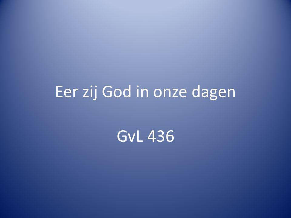 Eer zij God in onze dagen GvL 436