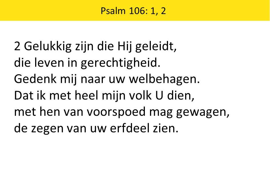 Psalm 106: 1, 2 2 Gelukkig zijn die Hij geleidt, die leven in gerechtigheid.