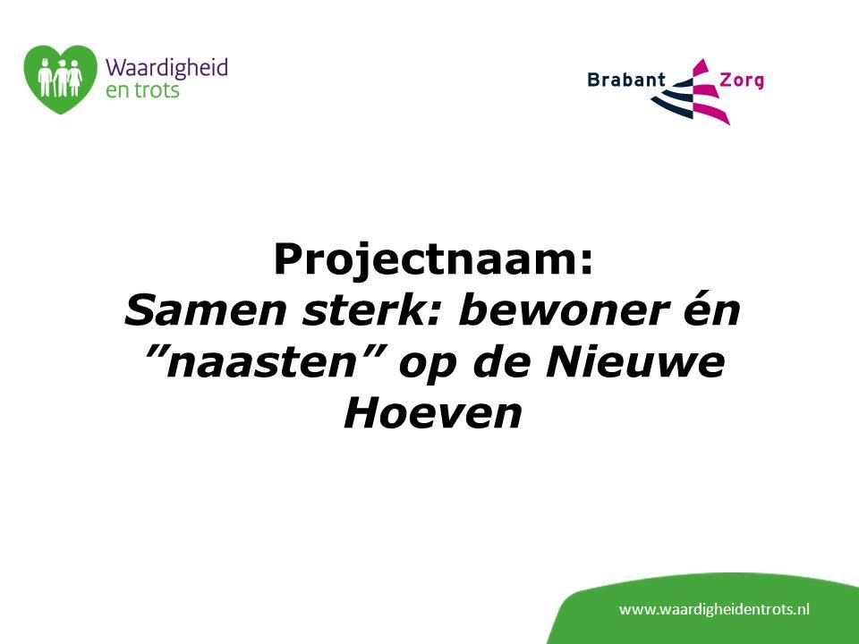 """Projectnaam: Samen sterk: bewoner én """"naasten"""" op de Nieuwe Hoeven www.waardigheidentrots.nl"""