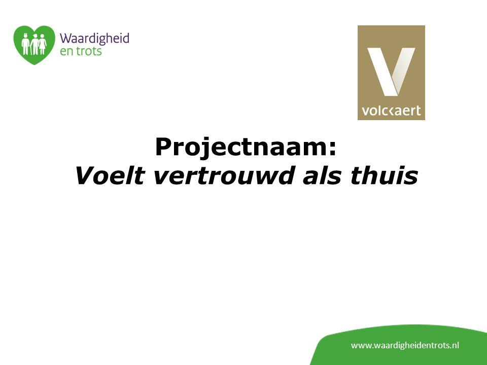 Projectnaam: Voelt vertrouwd als thuis www.waardigheidentrots.nl