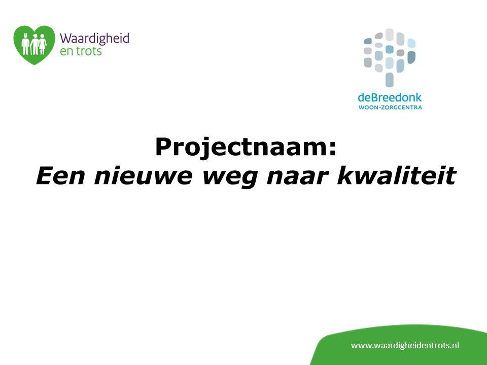 Projectnaam: Een nieuwe weg naar kwaliteit www.waardigheidentrots.nl