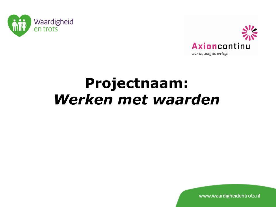 Projectnaam: Werken met waarden www.waardigheidentrots.nl
