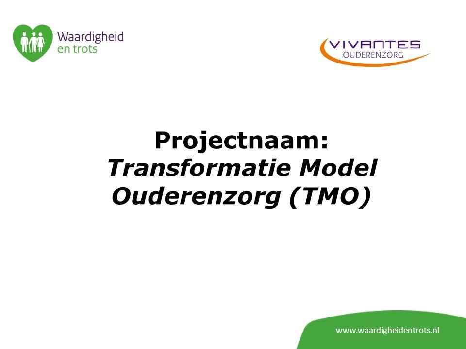 Projectnaam: Transformatie Model Ouderenzorg (TMO) www.waardigheidentrots.nl