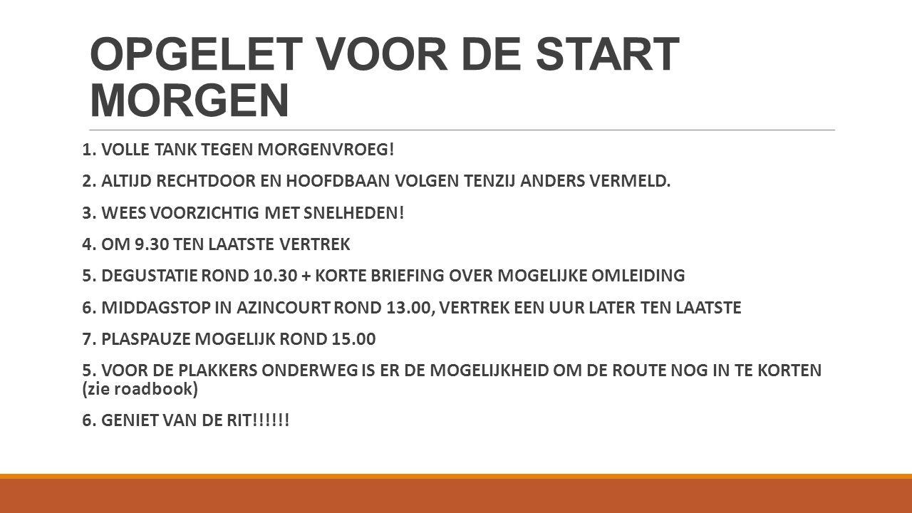 OPGELET VOOR DE START MORGEN 1. VOLLE TANK TEGEN MORGENVROEG.