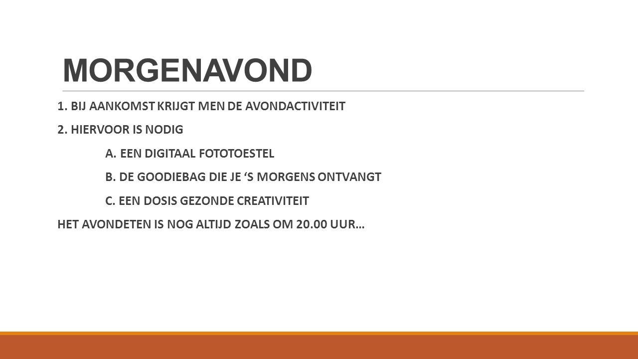 MORGENAVOND 1. BIJ AANKOMST KRIJGT MEN DE AVONDACTIVITEIT 2.