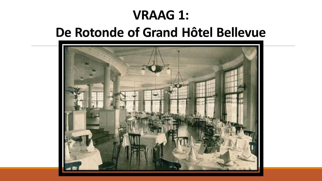 VRAAG 1: De Rotonde of Grand Hôtel Bellevue