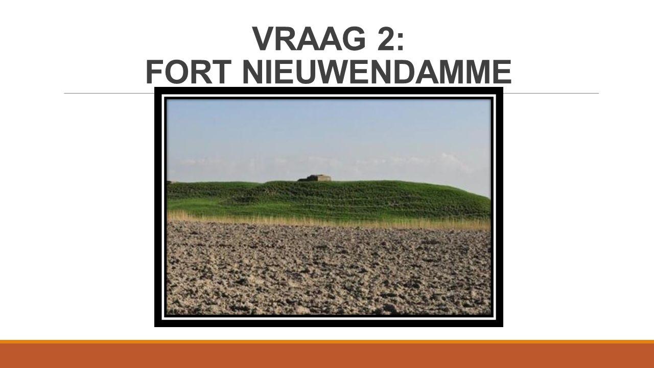 VRAAG 2: FORT NIEUWENDAMME