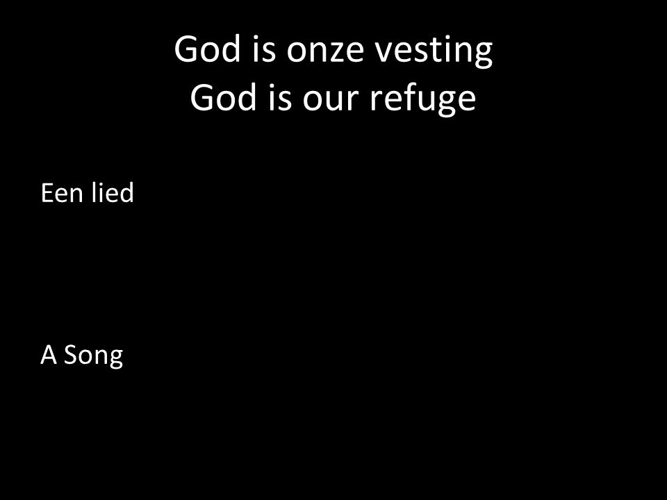 God is onze vesting God is our refuge Een lied A Song