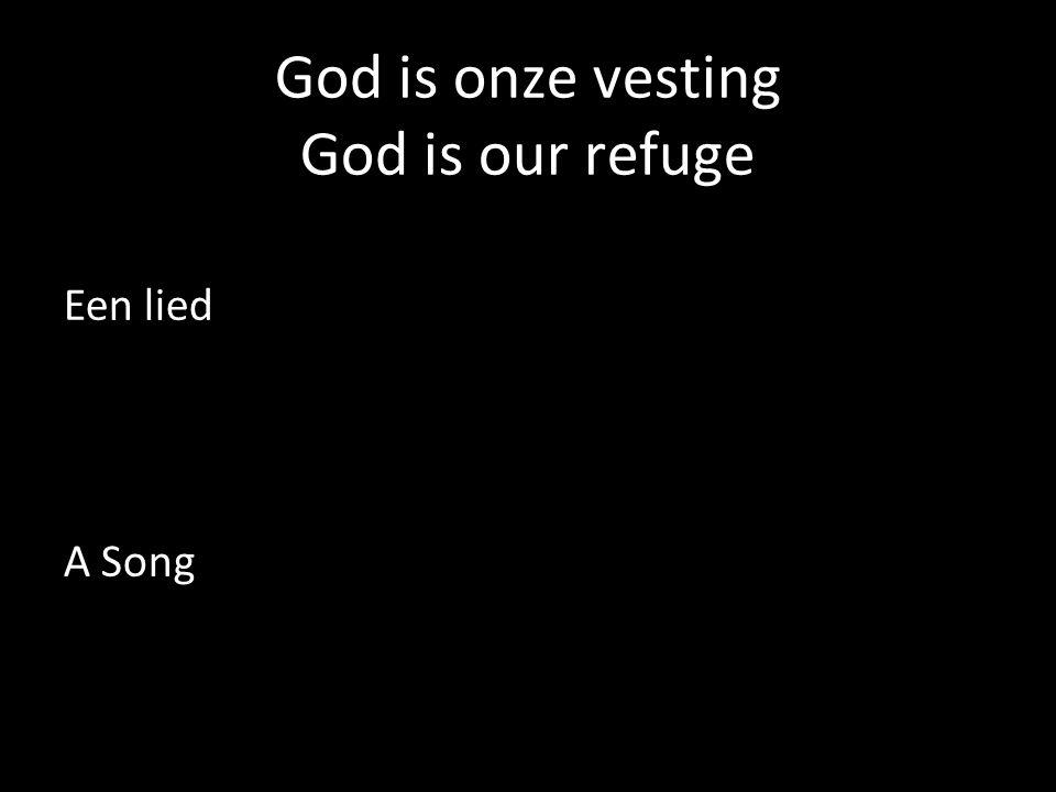 God is onze vesting God is our refuge