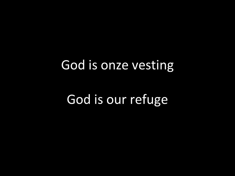 God is onze vesting God is our refuge