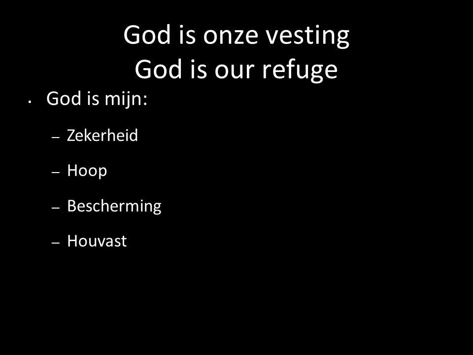 God is onze vesting God is our refuge God is mijn: – Zekerheid – Hoop – Bescherming – Houvast