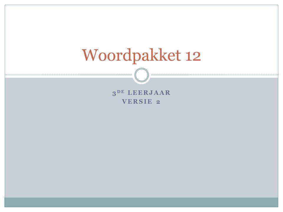 3 DE LEERJAAR VERSIE 2 Woordpakket 12