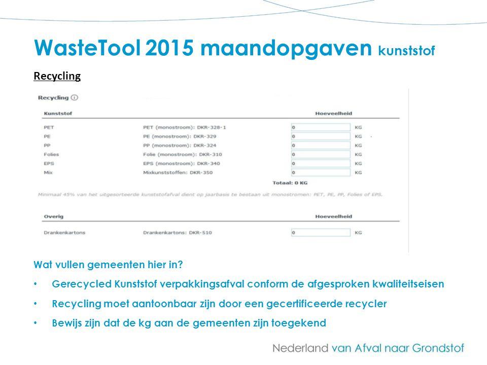 WasteTool 2015 maandopgaven kunststof Wat vullen gemeenten hier in? Gerecycled Kunststof verpakkingsafval conform de afgesproken kwaliteitseisen Recyc