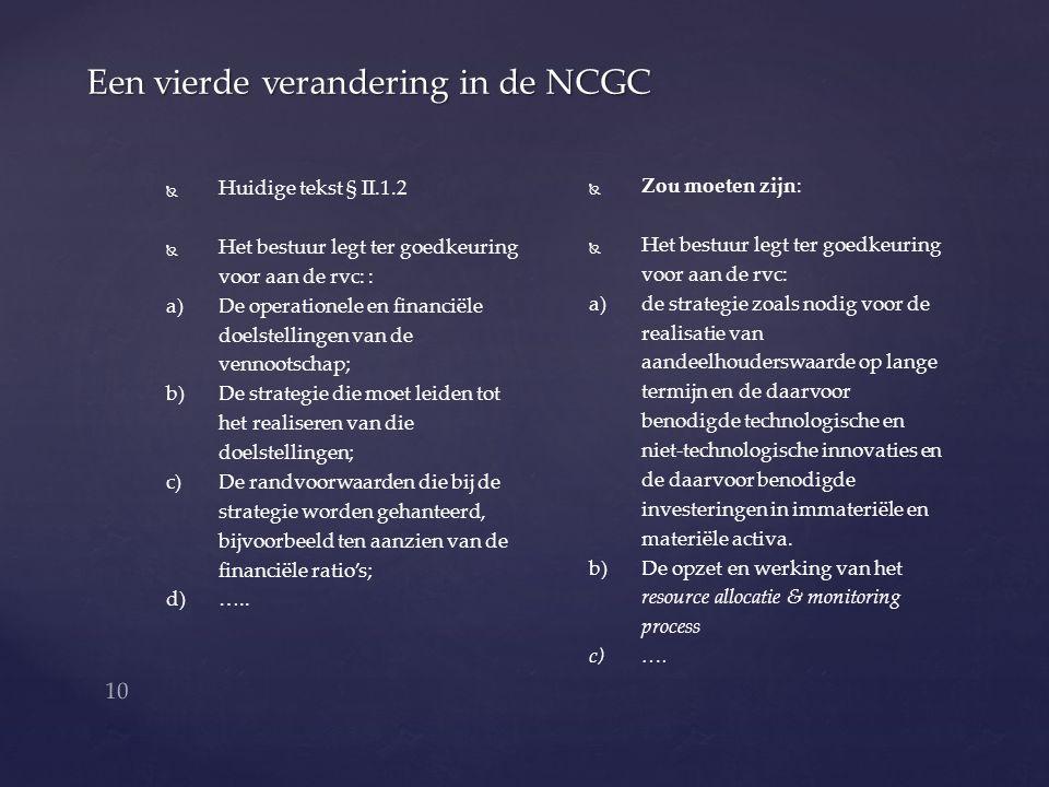 10 Een vierde verandering in de NCGC   Huidige tekst § II.1.2   Het bestuur legt ter goedkeuring voor aan de rvc: : a) a)De operationele en financ