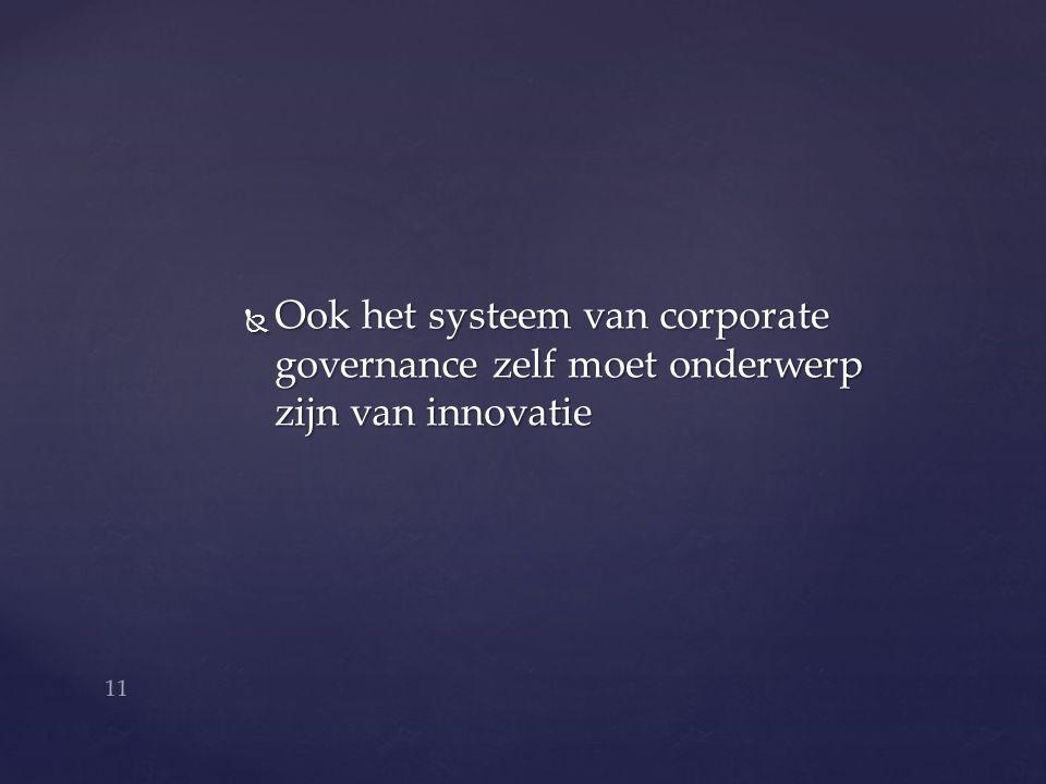  Ook het systeem van corporate governance zelf moet onderwerp zijn van innovatie 11
