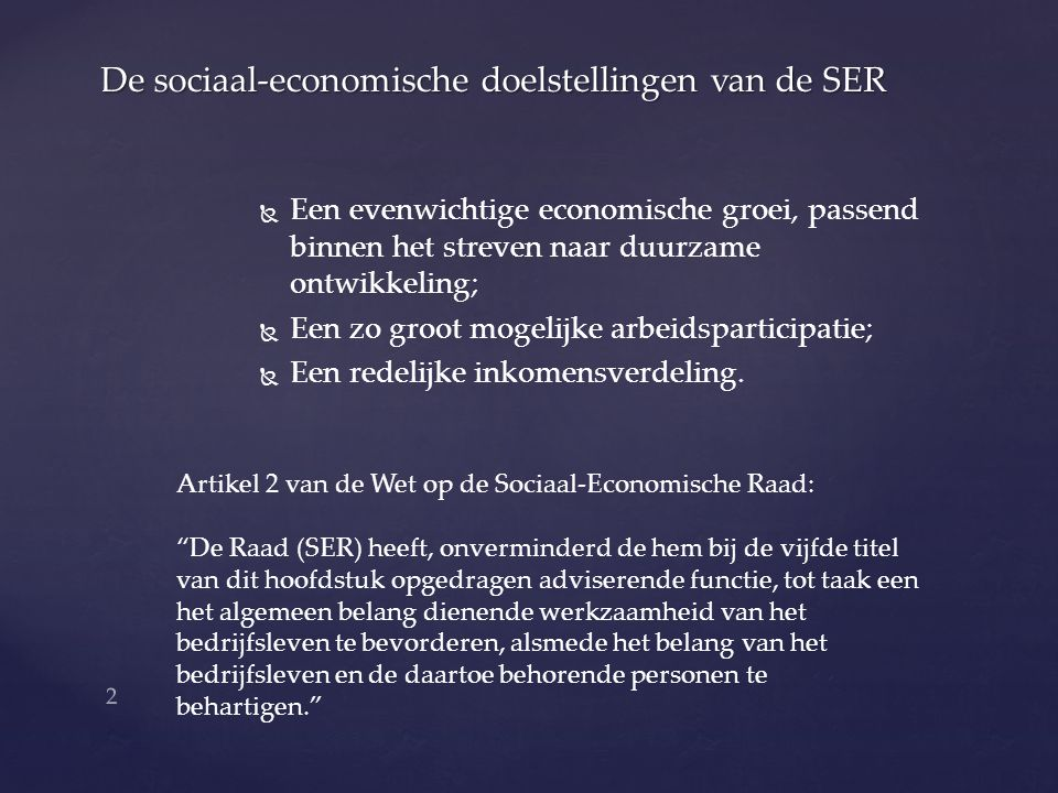   Een evenwichtige economische groei, passend binnen het streven naar duurzame ontwikkeling;   Een zo groot mogelijke arbeidsparticipatie;   Een redelijke inkomensverdeling.
