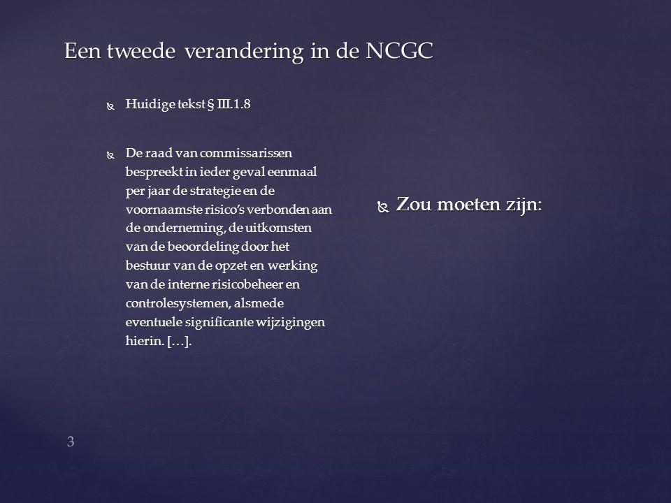 3 Een tweede verandering in de NCGC   Huidige tekst § III.1.8   De raad van commissarissen bespreekt in ieder geval eenmaal per jaar de strategie