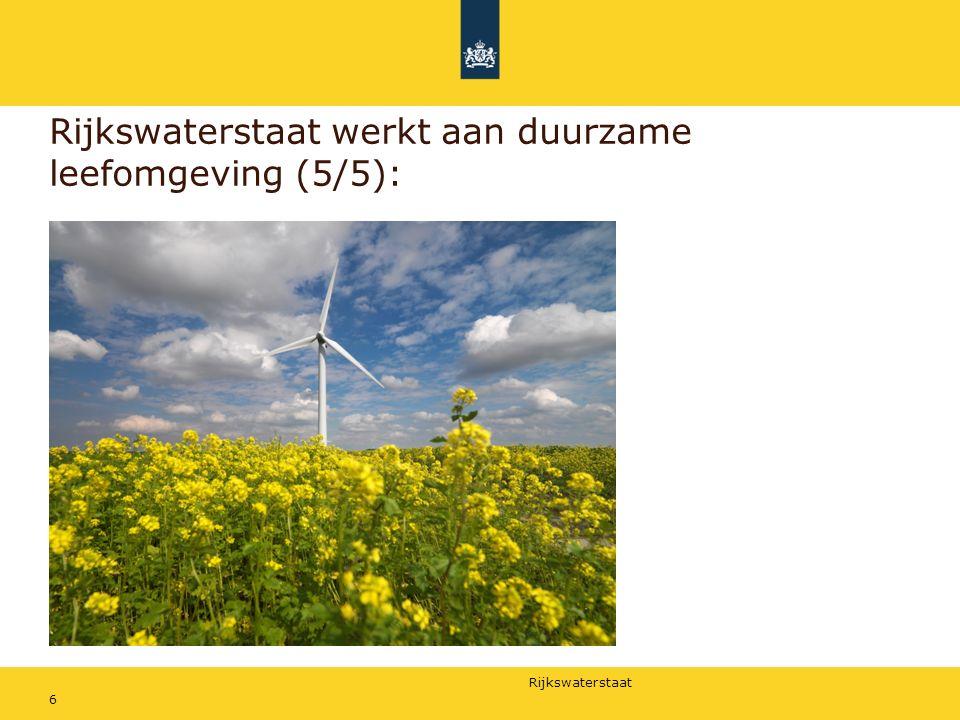 Rijkswaterstaat Rijkswaterstaat werkt aan duurzame leefomgeving (5/5): 6