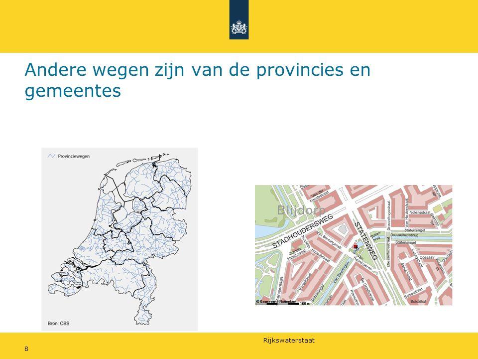 Rijkswaterstaat Andere wegen zijn van de provincies en gemeentes 8