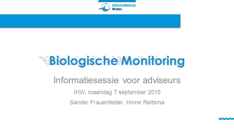 Biologische Monitoring Informatiesessie voor adviseurs IHW, maandag 7 september 2015 Sander Frauenfelder, Hinne Reitsma