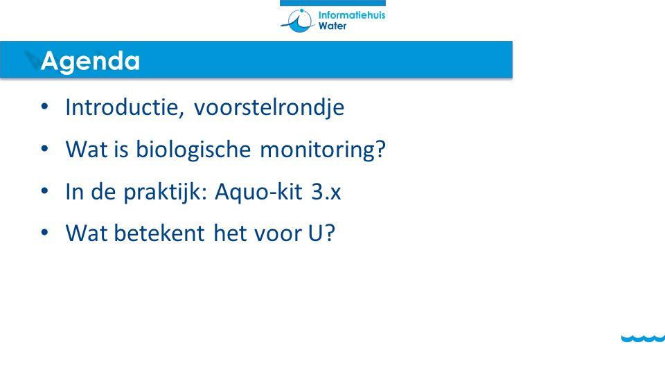 Agenda Introductie, voorstelrondje Wat is biologische monitoring? In de praktijk: Aquo-kit 3.x Wat betekent het voor U?