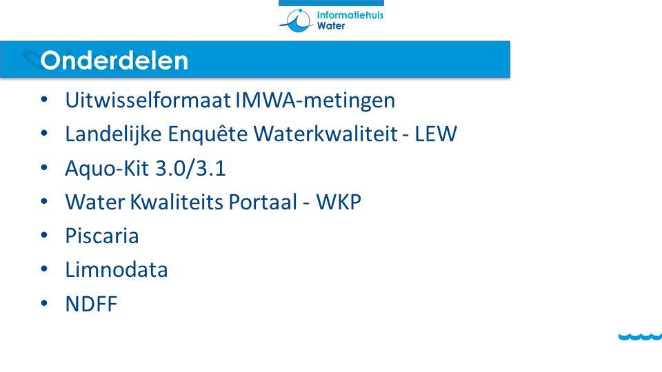 Onderdelen Uitwisselformaat IMWA-metingen Landelijke Enquête Waterkwaliteit - LEW Aquo-Kit 3.0/3.1 Water Kwaliteits Portaal - WKP Piscaria Limnodata N