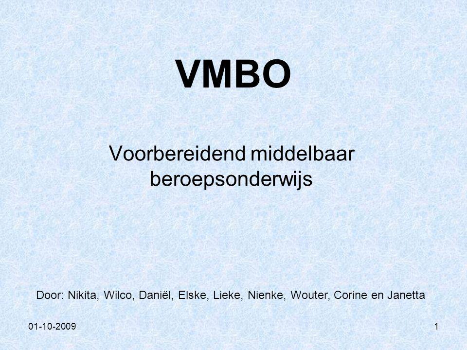 01-10-20091 VMBO Voorbereidend middelbaar beroepsonderwijs Door: Nikita, Wilco, Daniël, Elske, Lieke, Nienke, Wouter, Corine en Janetta