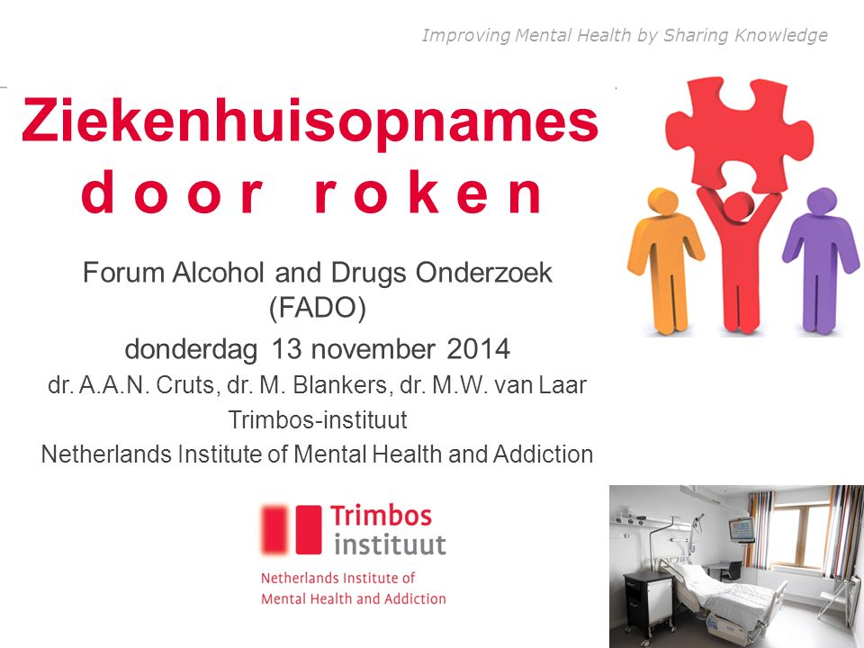 Improving Mental Health by Sharing Knowledge Ziekenhuisopnames d o o r r o k e n Forum Alcohol and Drugs Onderzoek (FADO) donderdag 13 november 2014 d