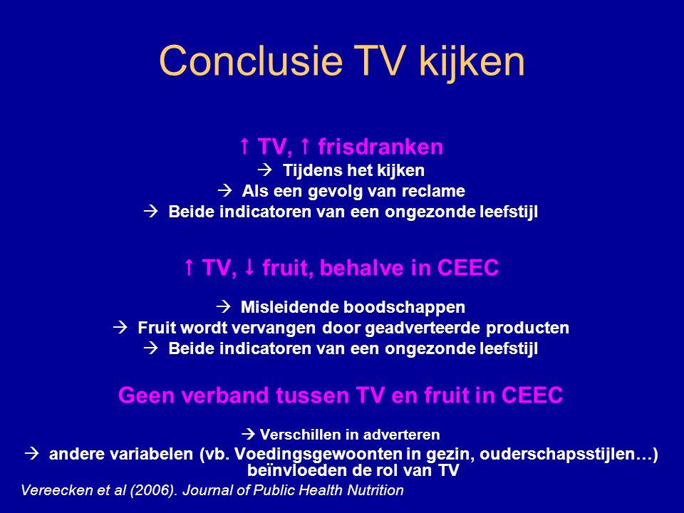Conclusie TV kijken  TV,  frisdranken  Tijdens het kijken  Als een gevolg van reclame  Beide indicatoren van een ongezonde leefstijl  TV,  frui