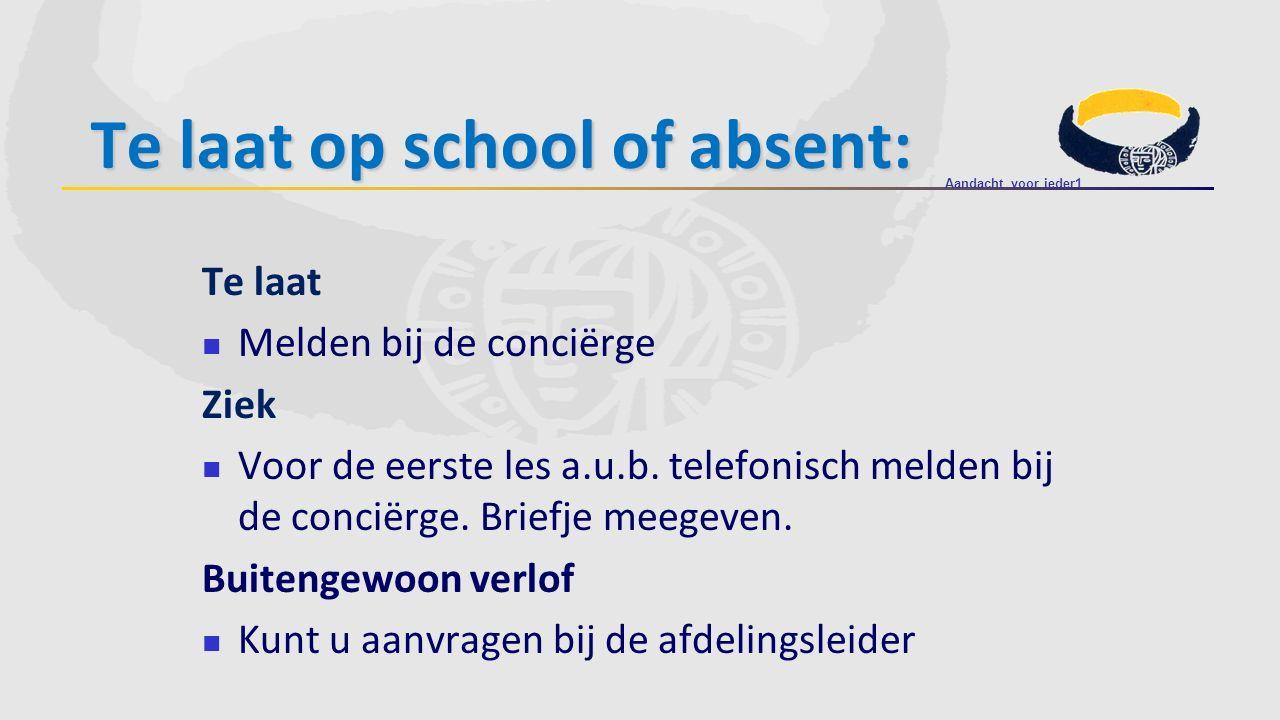 Te laat op school of absent: Te laat Melden bij de conciërge Ziek Voor de eerste les a.u.b. telefonisch melden bij de conciërge. Briefje meegeven. Bui