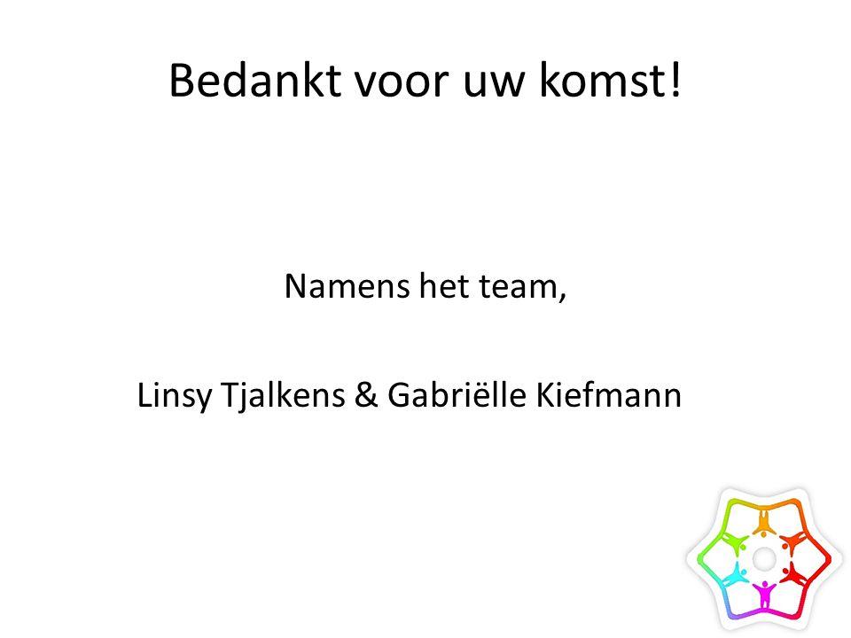 Bedankt voor uw komst! Namens het team, Linsy Tjalkens & Gabriëlle Kiefmann