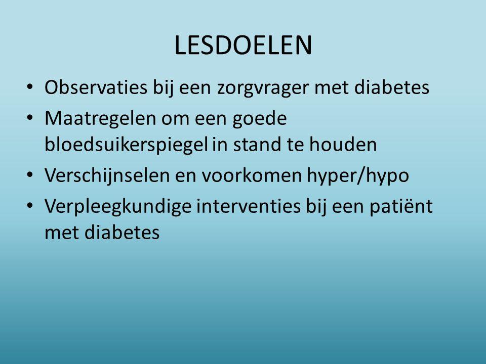 LESDOELEN Observaties bij een zorgvrager met diabetes Maatregelen om een goede bloedsuikerspiegel in stand te houden Verschijnselen en voorkomen hyper/hypo Verpleegkundige interventies bij een patiënt met diabetes