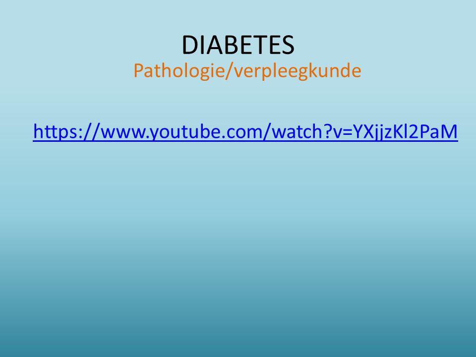 DIABETES Pathologie/verpleegkunde https://www.youtube.com/watch?v=YXjjzKl2PaM