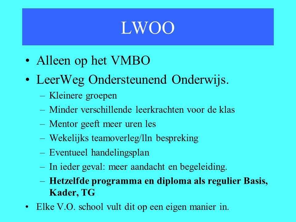 LWOO Alleen op het VMBO LeerWeg Ondersteunend Onderwijs. –Kleinere groepen –Minder verschillende leerkrachten voor de klas –Mentor geeft meer uren les