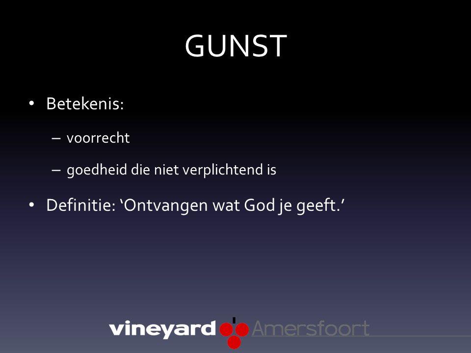 GUNST Betekenis: – voorrecht – goedheid die niet verplichtend is Definitie: 'Ontvangen wat God je geeft.'