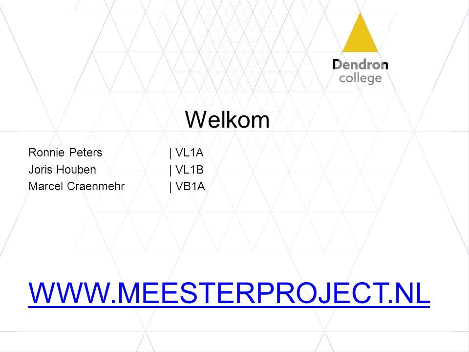 Welkom Ronnie Peters | VL1A Joris Houben | VL1B Marcel Craenmehr | VB1A WWW.MEESTERPROJECT.NL