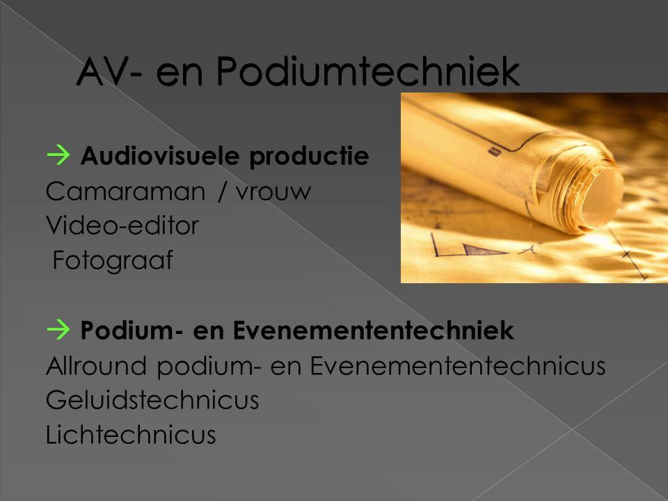 AV- en Podiumtechniek  Audiovisuele productie Camaraman / vrouw Video-editor Fotograaf  Podium- en Evenemententechniek Allround podium- en Evenement