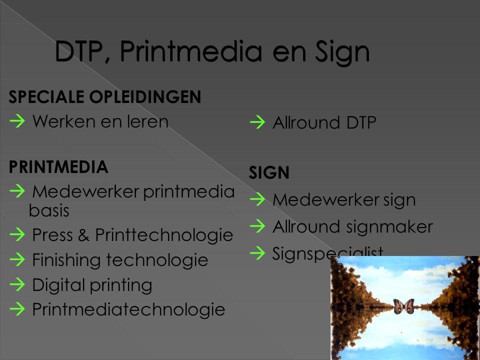 DTP, Printmedia en Sign SPECIALE OPLEIDINGEN  Werken en leren PRINTMEDIA  Medewerker printmedia basis  Press & Printtechnologie  Finishing technol