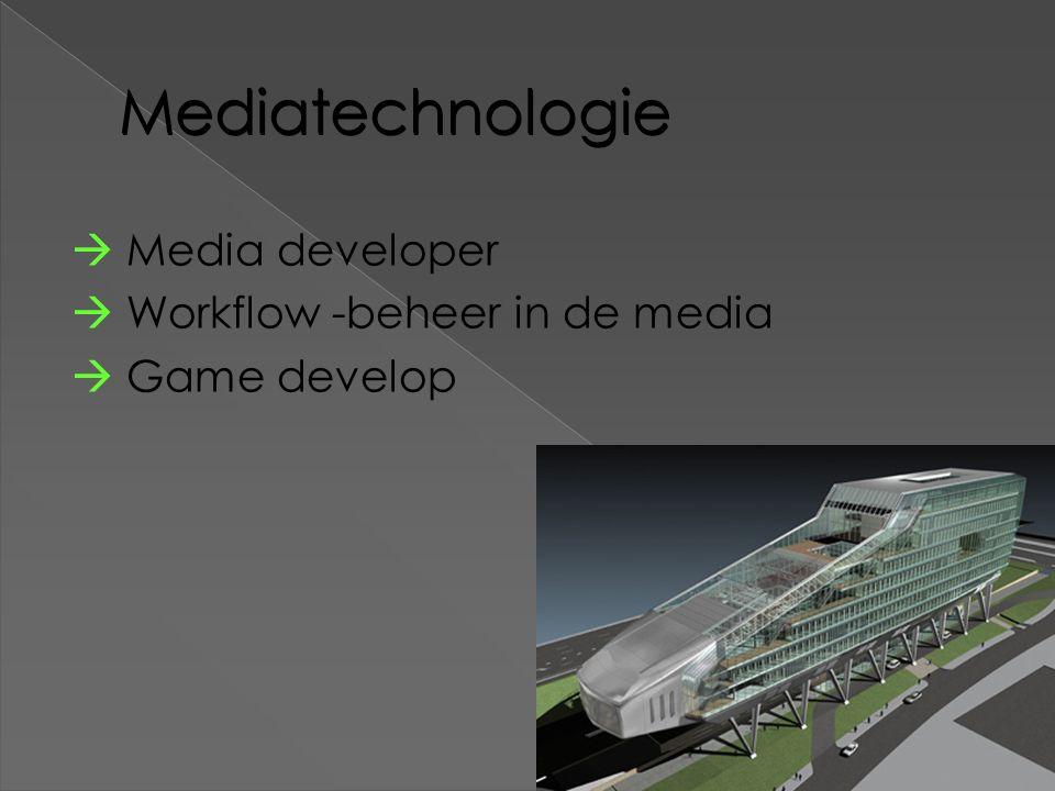 Mediatechnologie  Media developer  Workflow -beheer in de media  Game develop
