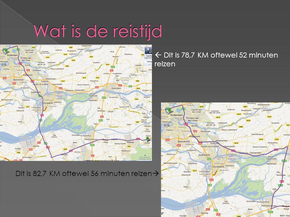 Wat is de reistijd  Dit is 78,7 KM oftewel 52 minuten reizen Dit is 82,7 KM oftewel 56 minuten reizen 