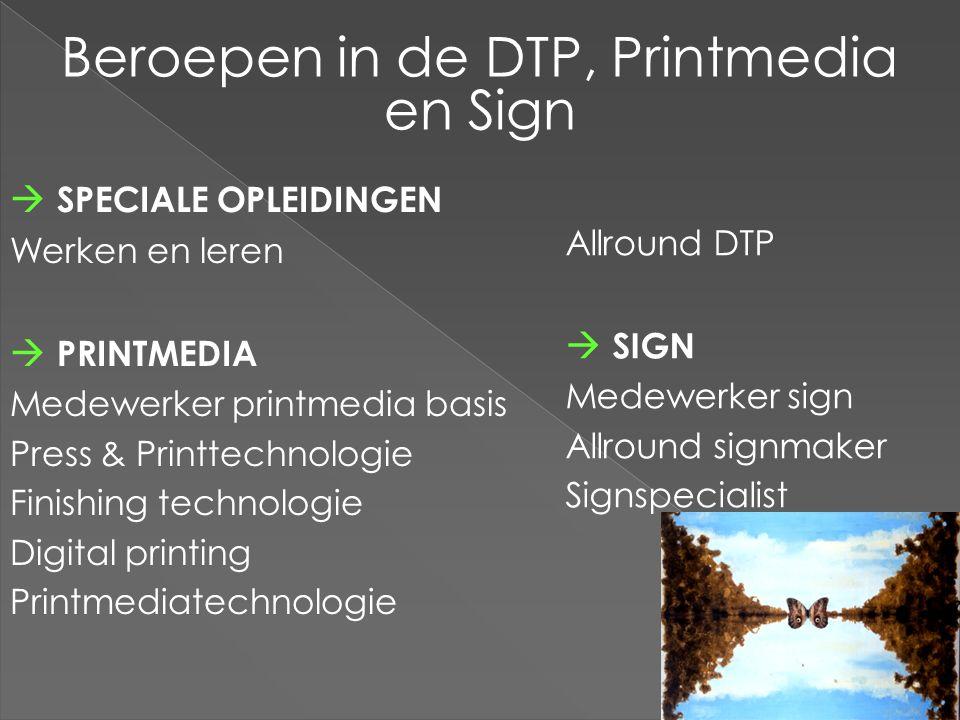 Beroepen in de DTP, Printmedia en Sign  SPECIALE OPLEIDINGEN Werken en leren  PRINTMEDIA Medewerker printmedia basis Press & Printtechnologie Finish